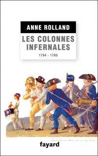Anne Roland-Boulestreau, Les Colonnes infernales, Fayard