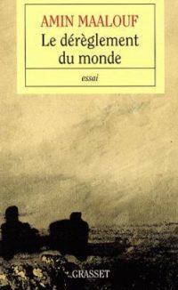Amin Maalouf, Le Dérèglement du monde, Grasset
