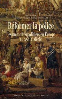 Catherine Denys, Brigitte Marin et Vincent Milliot (dir.), Réformer la police, Presses universitaires de Rennes