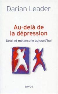 Darian Leader, Au-delà de la dépression: deuil et mélancolie aujourd'hui, Payot