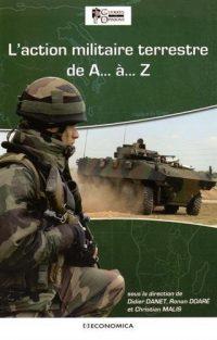 Didier Danet, Ronan Doaré et Christian Malis, L'Action militaire terrestre de A... à Z..., Economica