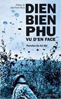 Préface de Jean-Pierre Rioux, Dien Bien Phu vu d'en face. Paroles de Bô dôi, Nouveau Monde éditions