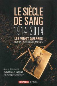 Emmanuel Hecht et Pierre Servent (dir.), Le Siècle de sang, 1914‑2014, Perrin