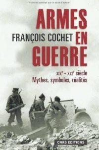 François Cochet, Armes en guerre, CNRS Éditions