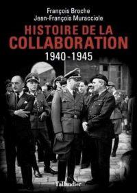 François Broche et Jean-François Muracciole, Histoire  de la  Collaboration 1940-1945, Tallandier