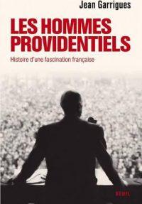 Jean Garrigues, Les Hommes providentiels, Le Seuil
