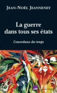 Jean-Noël Jeanneney, La Guerre dans tous ses états, Nouveau Monde éditions