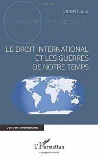 Daniel Lagot, Le Droit international et les guerres de notre  temps, L'Harmattan