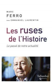 Marc Ferro avec Emmanuel Laurentin, Les Ruses de l'Histoire, Tallandier