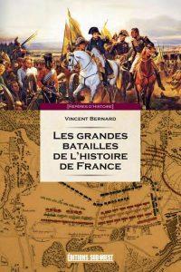 Vincent Bernard, Les Grandes Batailles de l'histoire de France, Éditions Sud-Oues