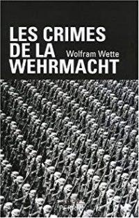 Wolfram Wette, Les crimes de la Wehrmacht, Perrin