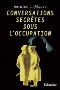 Antoine Lefébure, Conversations secrètes sous l'Occupation, Armand Colin