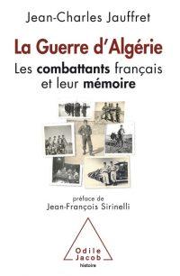 Jean-Charles Jauffret, La Guerre d'Algérie, Odile Jacob
