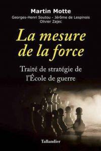 Martin Motte, Georges-Henri Soutou, Jérôme de Lespinois et Olivier Zajec, La Mesure de la force, Tallandier