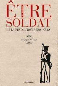 François Cochet, Être soldat de la Révolution à nos jours, Armand Colin