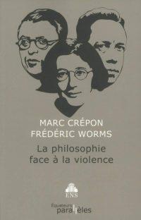 Marc Crépon et Frédéric Worms, La Philosophie face à la violence, Équateurs Parallèles