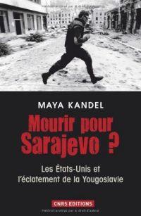Maya Kandel, Mourir pour Sarajevo?, CNRS Éditions