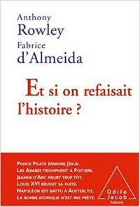 Anthony Rowley et Fabrice d'Almeida, Et si on refaisait l'histoire?, Odile Jacob