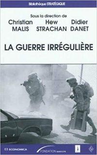 Christian Malis, Hew Strachan et Didier Danet (dir.), La Guerre irrégulière, Economica