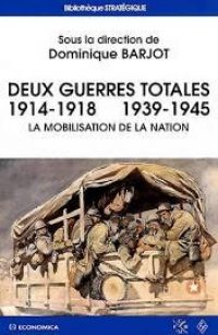 Dominique Barjot (dir.), Deux guerres totales, Economica