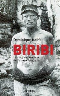 Dominique Kalifa, Biribi. Les bagnes coloniaux de l'armée française, Perrin