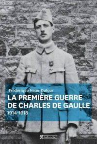 Frédérique Neau-Dufour, La Première Guerre de Charles de Gaulle, 1914‑1918, Tallandier