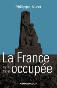 Philippe Nivet, La France occupée, 1914‑1918, Armand Colin