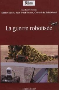 Didier Danet, Jean-Paul Hanon et Gérard de Boisboissel, La Guerre robotisée, Economica