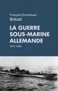 François-Emmanuel Brézet, La Guerre sous-marine allemande 1914-1945, Perrin
