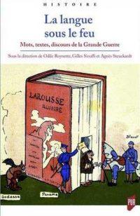 Odile Roynette, Gilles Siouffi et Agnès Steuckardt (dir.), La Langue sous le feu, Presses universitaires de Rennes