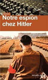 Paul Paillole, Notre espion chez Hitler, Nouveau Monde éditions