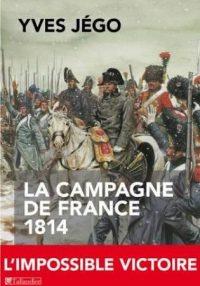 Yves Jégo, La Campagne de France, 1814, Tallandier