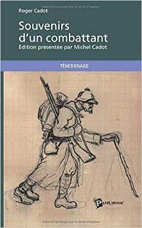 Roger Cadot, Souvenirs d'un combattant, Publibook