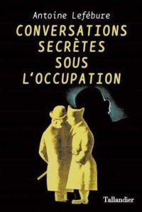 Antoine Lefébure, Conversations secrètes sous l'Occupation, Tallandier